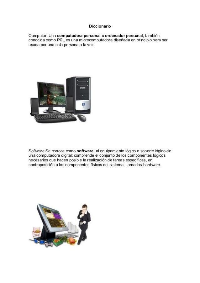 Diccionario Computer: Una computadora personal u ordenador personal, también conocida como PC , es una microcomputadora di...