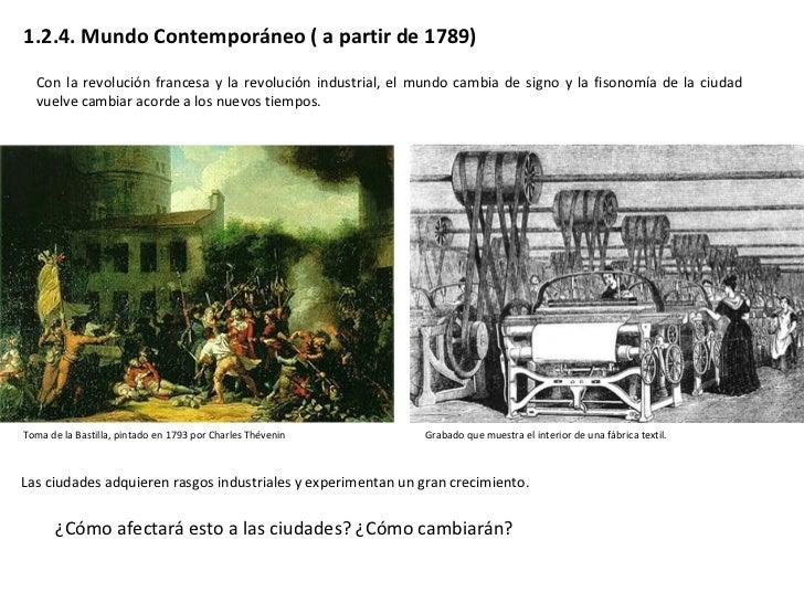 1.2.4. Mundo Contemporáneo ( a partir de 1789) Con la revolución francesa y la revolución industrial, el mundo cambia de s...