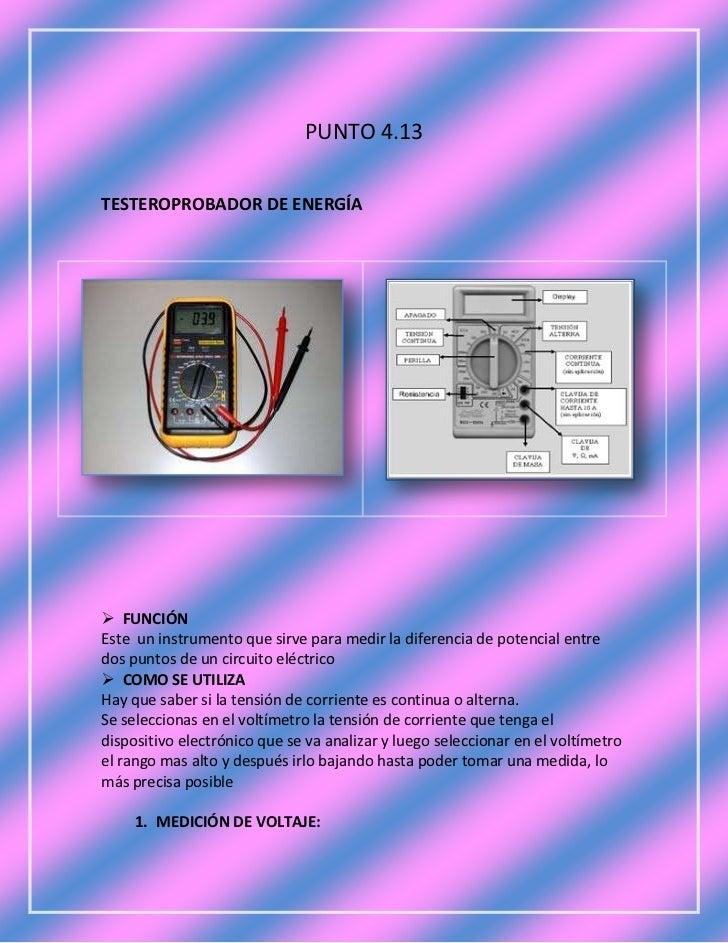 PUNTO 4.13TESTEROPROBADOR DE ENERGÍA FUNCIÓNEste un instrumento que sirve para medir la diferencia de potencial entredos ...