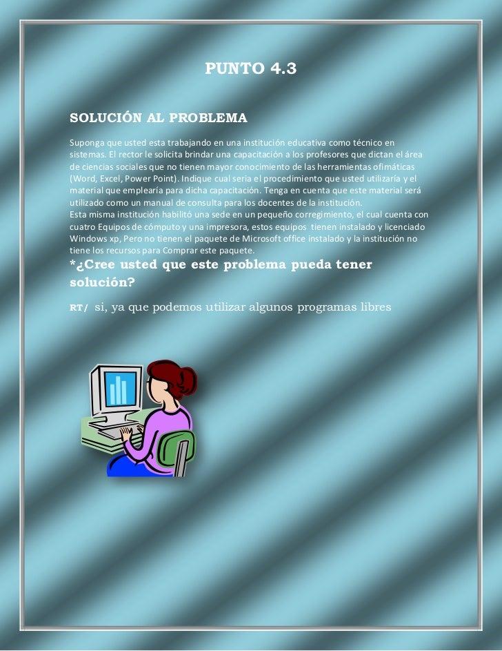PUNTO 4.3SOLUCIÓN AL PROBLEMASuponga que usted esta trabajando en una institución educativa como técnico ensistemas. El re...