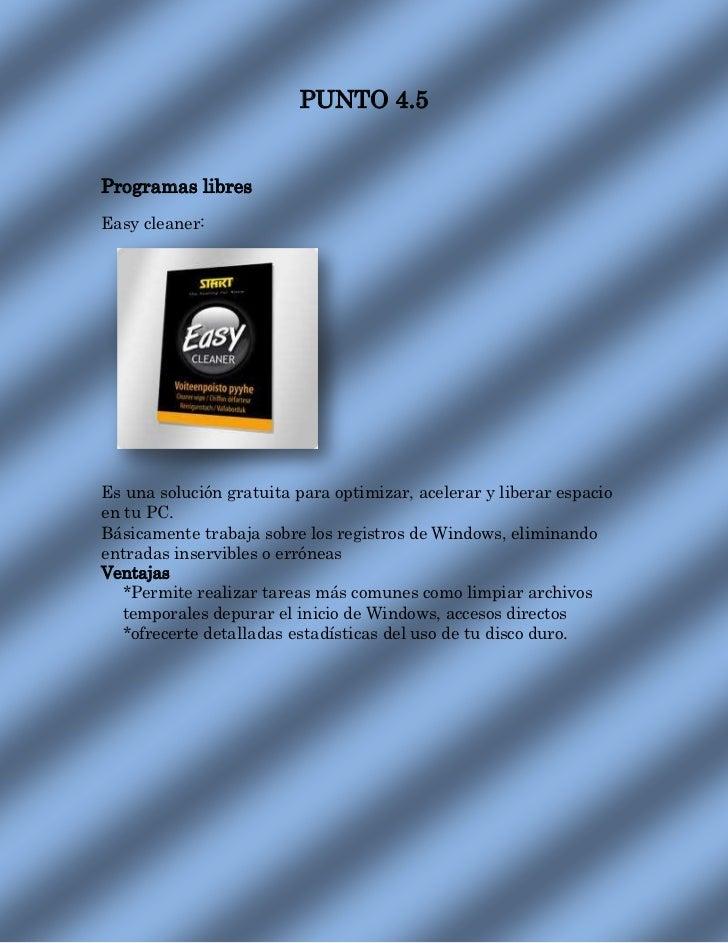 PUNTO 4.5Programas libresEasy cleaner:Es una solución gratuita para optimizar, acelerar y liberar espacioen tu PC.Básicame...