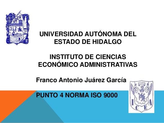 UNIVERSIDAD AUTÓNOMA DEL ESTADO DE HIDALGO INSTITUTO DE CIENCIAS ECONÓMICO ADMINISTRATIVAS Franco Antonio Juárez García PU...