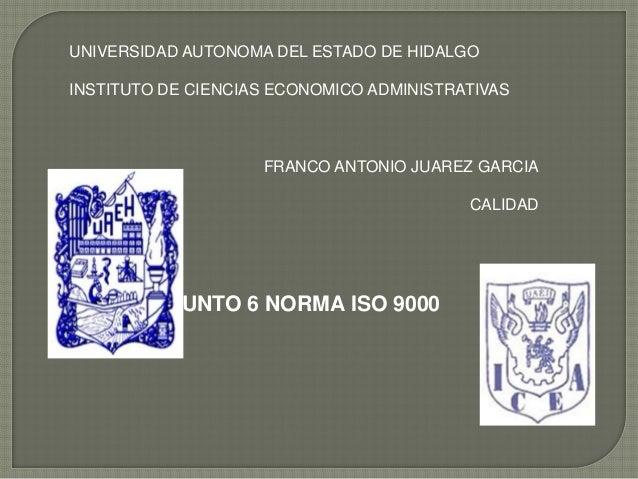 UNIVERSIDAD AUTONOMA DEL ESTADO DE HIDALGO INSTITUTO DE CIENCIAS ECONOMICO ADMINISTRATIVAS  FRANCO ANTONIO JUAREZ GARCIA C...