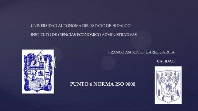 UNIVERSIDAD AUTONOMA DEL ESTADO DE HIDALGO INSTITUTO DE CIENCIAS ECONOMICO ADMINISTRATIVAS  FRANCO ANTONIO JUAREZ GARCIA  ...