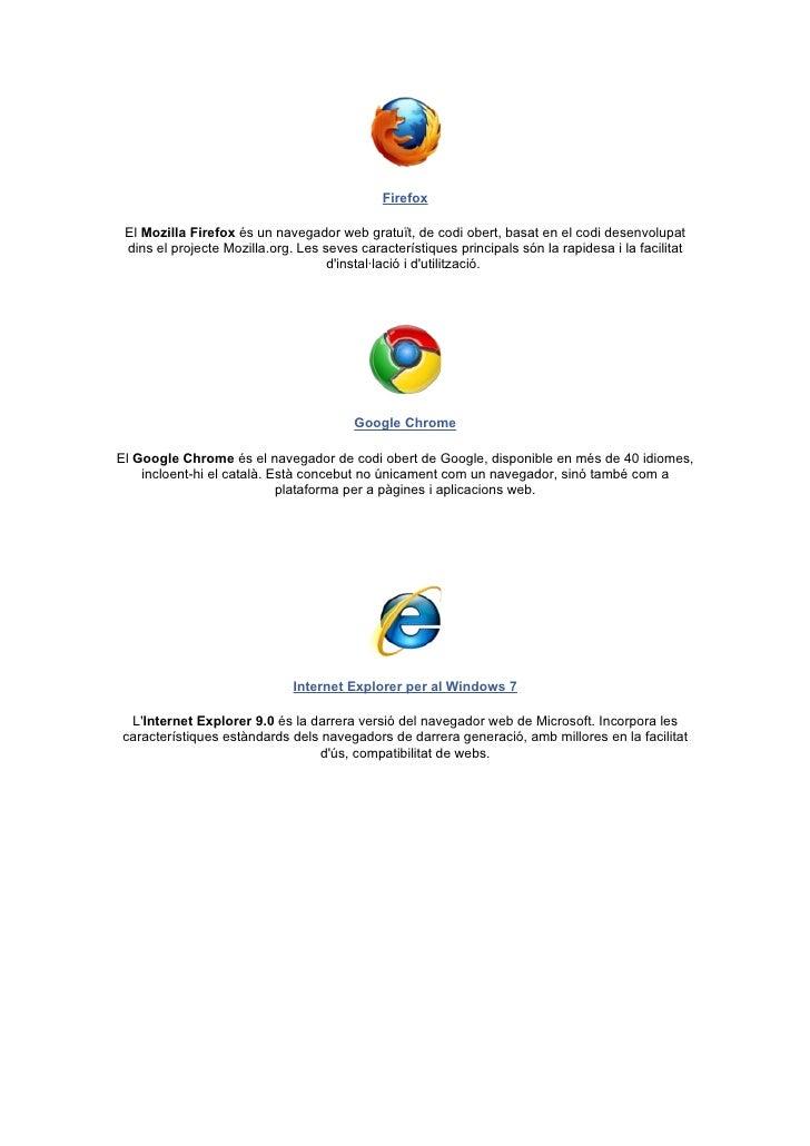 Firefox El Mozilla Firefox és un navegador web gratuït, de codi obert, basat en el codi desenvolupat dins el projecte Mozi...