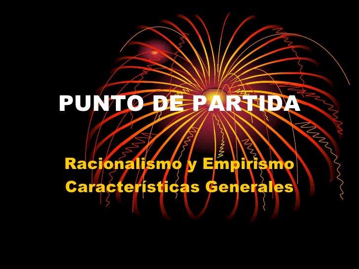 PUNTO DE PARTIDA  Racionalismo y Empirismo Características Generales