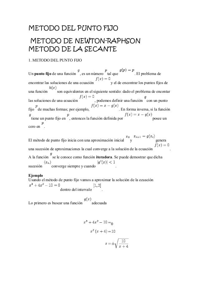 METODO DEL PUNTO FIJO METODO DE NEWTON-RAPHSON METODO DE LA SECANTE 1. METODO DEL PUNTO FIJO Un punto fijo de una función ...
