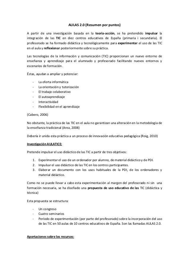 AULAS 2.0 (Resumen por puntos) A partir de una investigación basada en la teoría-acción, se ha pretendido impulsar la inte...