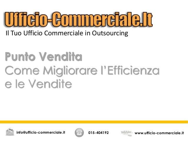 Punto Vendita Come Migliorare l'Efficienza e le Vendite 015-404192 www.ufficio-commerciale.itinfo@ufficio-commerciale.it I...
