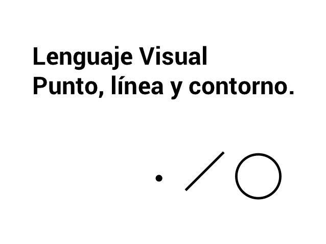 Lenguaje VisualPunto, línea y contorno.