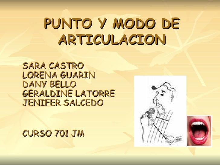 PUNTO Y MODO DE ARTICULACION SARA CASTRO  LORENA GUARIN DANY BELLO GERALDINE LATORRE JENIFER SALCEDO  CURSO 701 JM