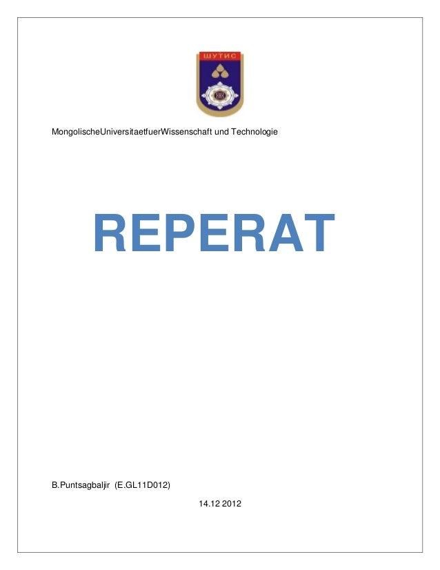 MongolischeUniversitaetfuerWissenschaft und TechnologieB.Puntsagbaljir (E.GL11D012)14.12 2012REPERAT