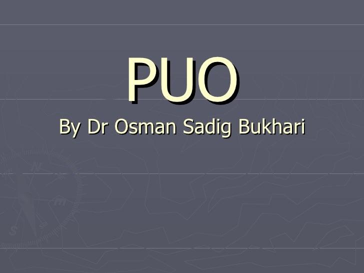 PUO By Dr Osman Sadig Bukhari