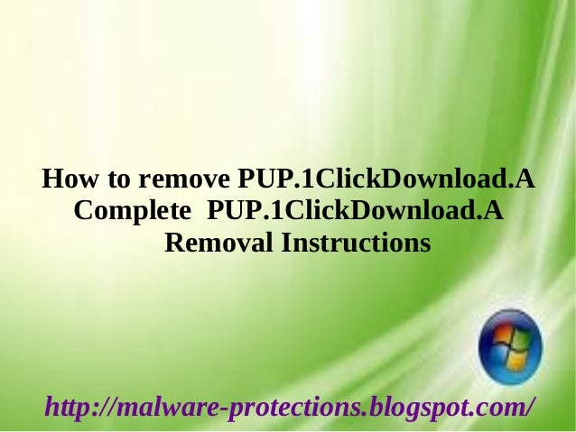How to remove PUP.1ClickDownload.A Complete PUP.1ClickDownload.A Removal Instructions http://malware-protections.blogspot....