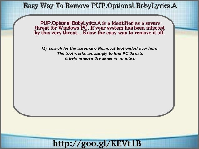 How To Remove http://goo.gl/KEVt1Bhttp://goo.gl/KEVt1B PUP.Optional.BobyLyrics.APUP.Optional.BobyLyrics.A is a identified ...