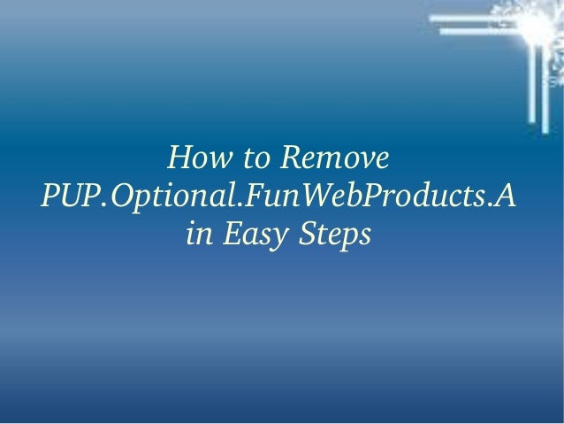 How to Remove  PUP.Optional.FunWebProducts.A in Easy Steps