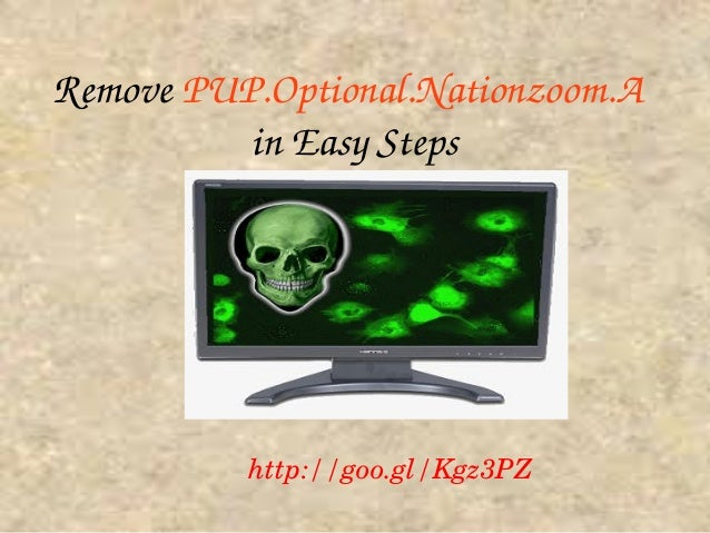Pup.optional.nationzoom.a : How to remove PUP.Optional.Nationzoom.A  from Windows PC