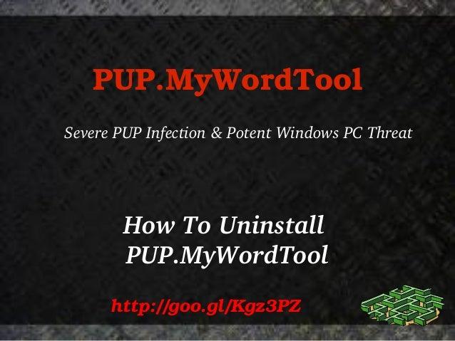 PUP.MyWordTool SeverePUPInfection&PotentWindowsPCThreat  HowToUninstall PUP.MyWordTool http://goo.gl/Kgz3PZ