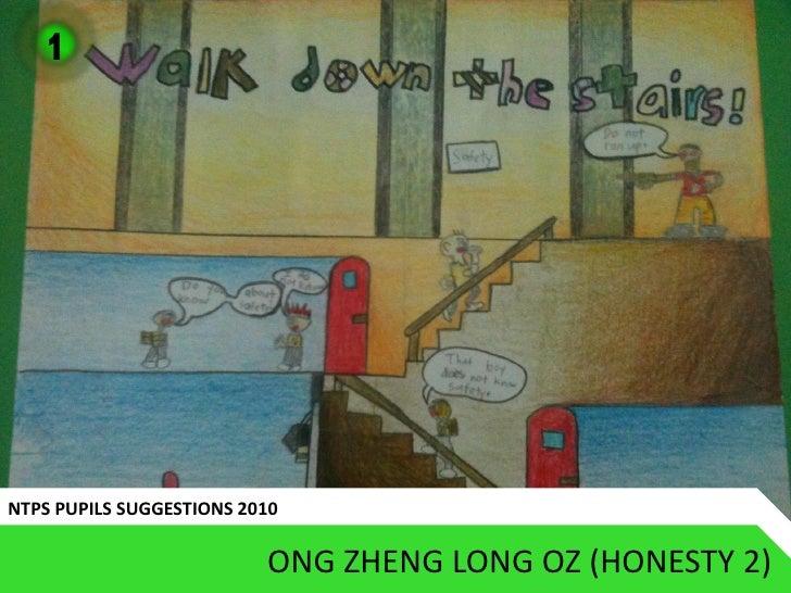 1     NTPS PUPILS SUGGESTIONS 2010                            ONG ZHENG LONG OZ (HONESTY 2)