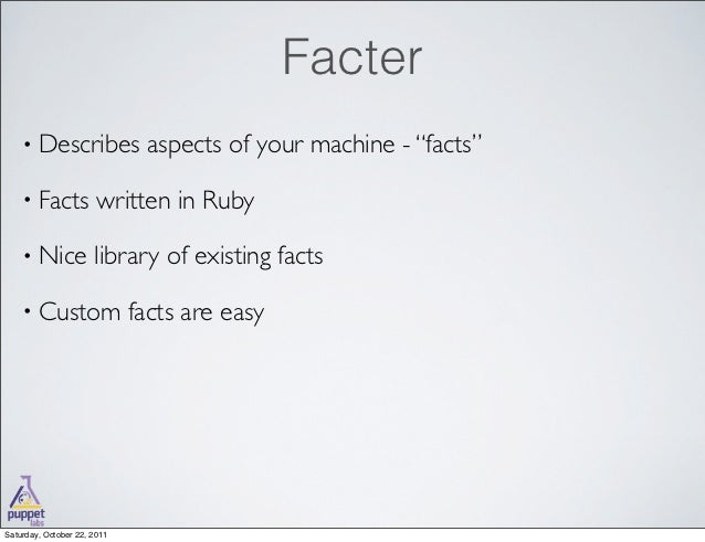 writing custom facts Minimal fact that relies on writing custom facts a single shell command example: richer get poorer poor rich get essays puppet custom fact for facter we are pleased.