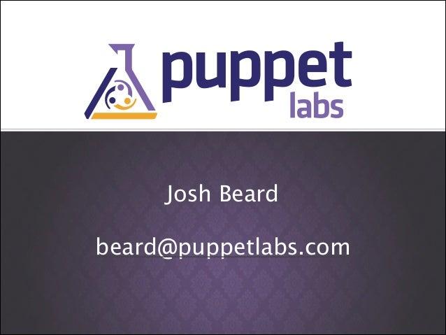 Josh Beard !  beard@puppetlabs.com