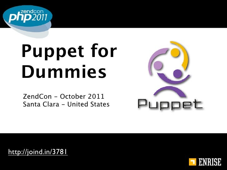 Puppet for    Dummies    ZendCon - October 2011    Santa Clara - United Stateshttp://joind.in/3781