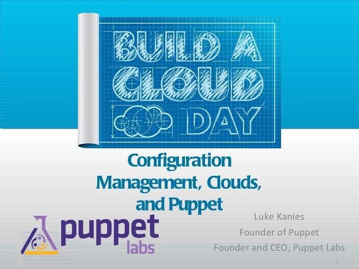 <ul><li>Luke Kanies </li></ul><ul><li>Founder of Puppet </li></ul><ul><li>Founder and CEO, Puppet Labs </li></ul>Configura...