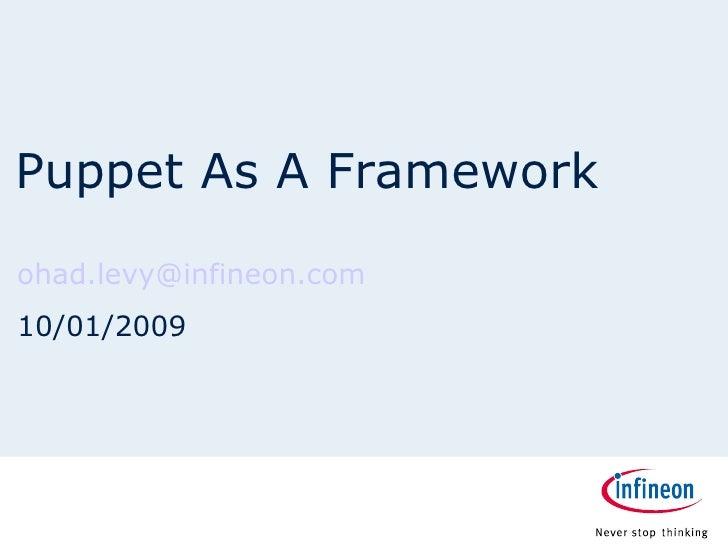 Puppet As A Framework [email_address] 10/01/2009
