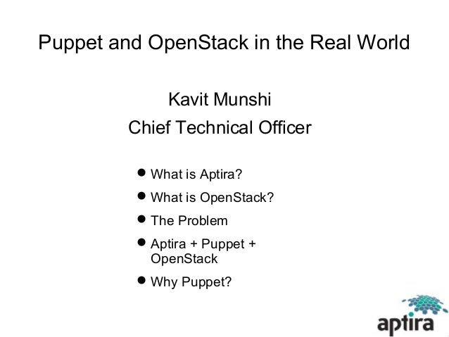 Puppet and OpenStack in the Real World               Kavit Munshi         Chief Technical Officer           What is Aptir...