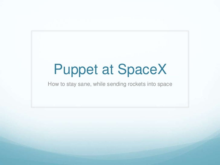 Puppet at SpaceXHow to stay sane, while sending rockets into space