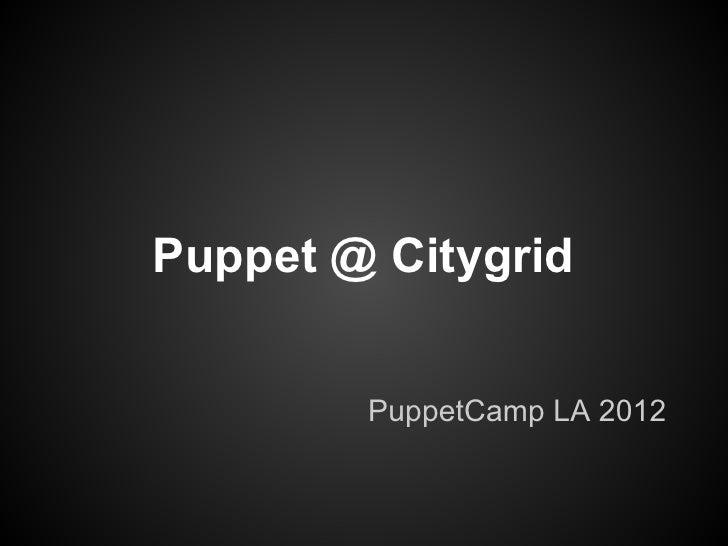 Puppet@Citygrid - Julien Rottenberg - PuppetCamp LA '12