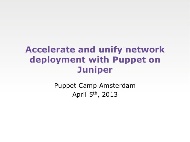 Accelerate and unify network deployment with Puppet on Juniper