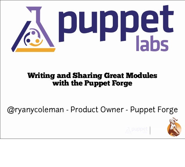Writing and Sharing Great Modules            with the Puppet Forge@ryanycoleman - Product Owner - Puppet Forge