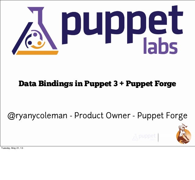 @ryanycoleman - Product Owner - Puppet ForgeData Bindings in Puppet 3 + Puppet ForgeTuesday, May 21, 13
