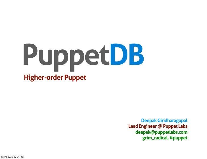 PuppetDB                     Higher-order Puppet                                                 Deepak Giridharagopal    ...
