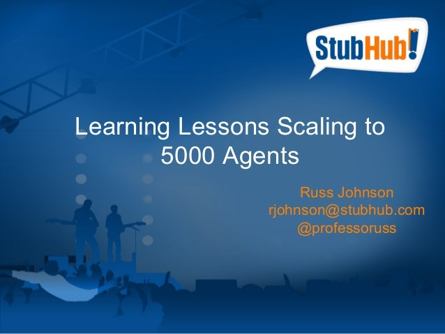 Learning Lessons Scaling to                      5000 Agents                                    Russ Johnson              ...