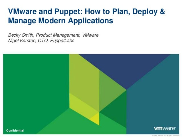 © 2009 VMware Inc. All rights reserved Confidential Becky Smith, Product Management, VMware Nigel Kersten, CTO, PuppetLabs...