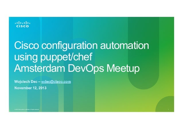 Cisco configuration automation using puppet/chef Amsterdam DevOps Meetup  © 2010 Cisco and/or its affiliates. All rights r...