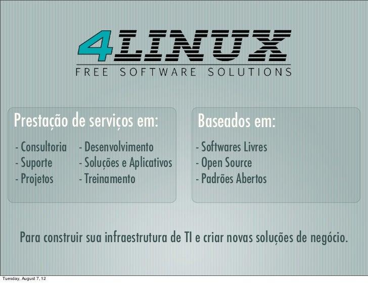 Prestação de serviços em:                  Baseados em:      - Consultoria - Desenvolvimento          - Softwares Livres  ...