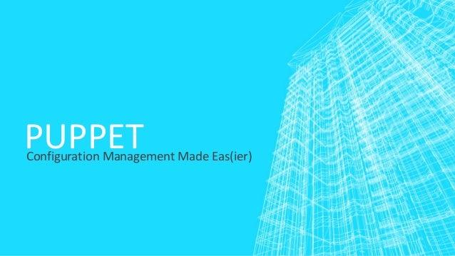 Puppet - Configuration Management Made Eas(ier)