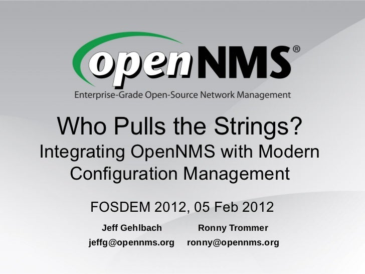 <ul>Who Pulls the Strings?  Integrating OpenNMS with Modern Configuration Management </ul><ul>FOSDEM 2012, 05 Feb 2012 </u...