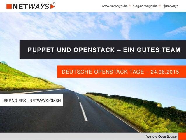 www.netways.de // blog.netways.de // @netways We love Open Source DEUTSCHE OPENSTACK TAGE – 24.06.2015 PUPPET UND OPENSTAC...