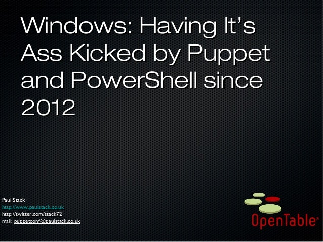 Windows: Having It'sWindows: Having It's Ass Kicked by PuppetAss Kicked by Puppet and PowerShell sinceand PowerShell since...