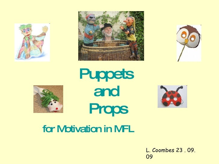 Puppets  and  Props for Motivation in MFL L. Coombes 23 . 09. 09