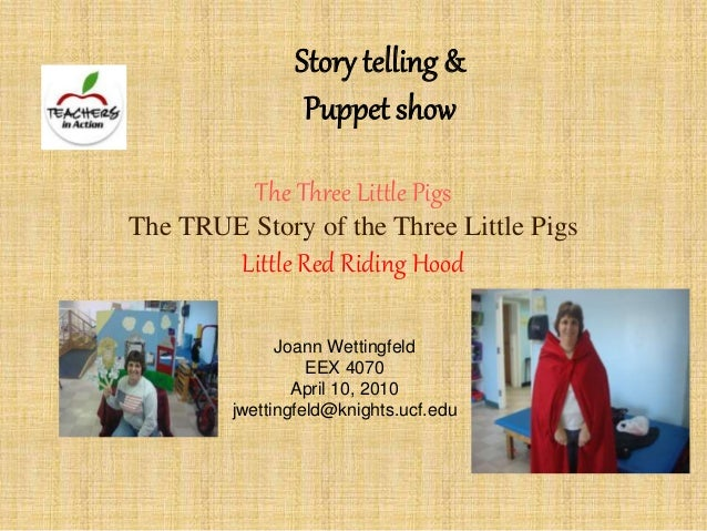 The Three Little Pigs The TRUE Story of the Three Little Pigs Little Red Riding Hood Joann Wettingfeld EEX 4070 April 10, ...