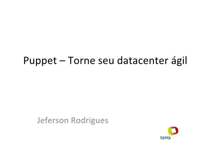 Puppet – Torne seu datacenter ágil Jeferson Rodrigues