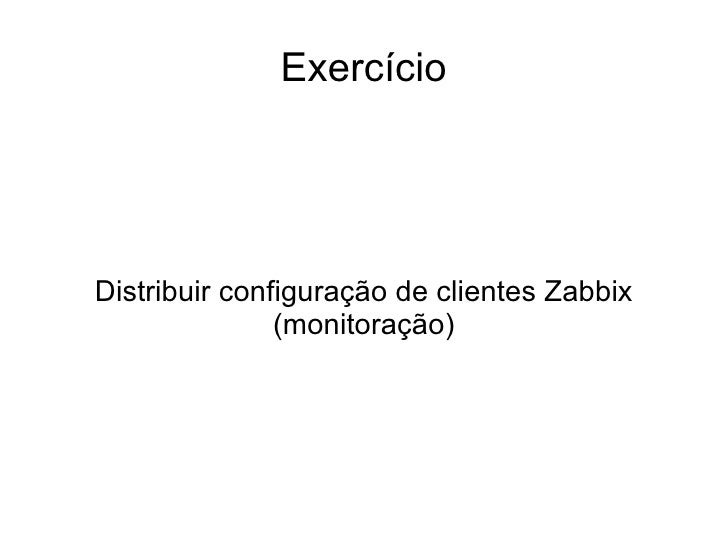 ExercícioDistribuir configuração de clientes Zabbix               (monitoração)