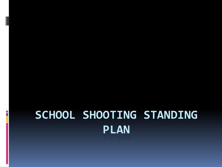SCHOOL SHOOTING STANDING          PLAN
