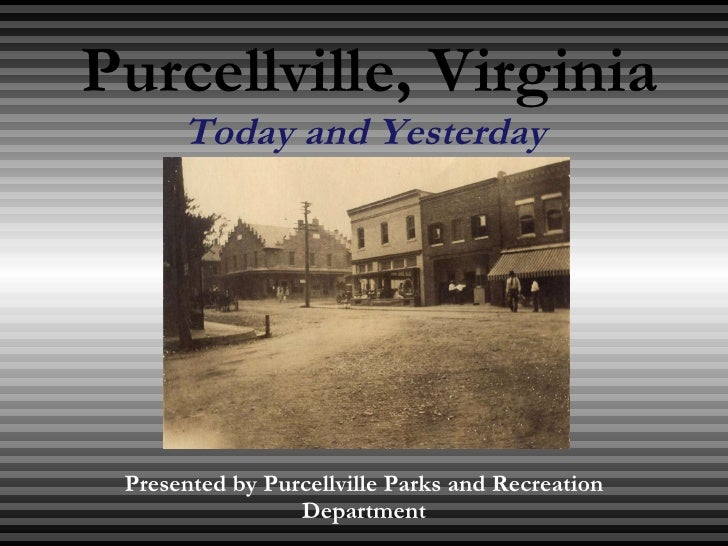 Purcellville, Virginia Today and Yesterday  Presented by Purcellville Parks and Recreation Department