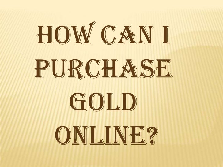 How can I <br />Purchase Gold<br /> Online? <br />